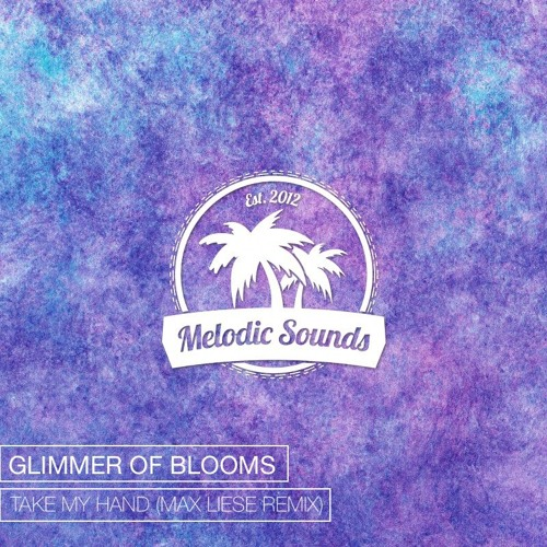 Glimmer Of Blooms - Take My Hand (Max Liese Remix) by Melodic Sounds
