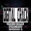 Digital Crack Video Game Podcast Episode 6