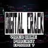 Digital Crack Video Game Podcast Episode 7