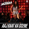 Aaj raat ka scene jazbaa - badshah full song