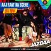 Aaj raat ka scene badshah shraddha pandit jazbaa full song