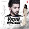 download Yaar Matlabi - Karan Benipal (Out Now)