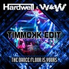 Hardwell & W&W - The Dance Floor Is Yours (Timmokk Edit)