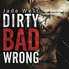 Dirty Bad Wrong by Jade West Narrated by Anais Inara Chase