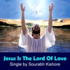 Jesus Is The Lord Of Love: Christian Rock Songs English by Sourabh Kishore, Pop Rock For Humanity
