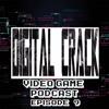 Digital Crack Video Game Podcast Episode 9