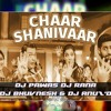 Chaar Shanivaar (Tapori Mashup) - Dj PAwas & Dj Rana & Dj BhuvnesH & Dj Anu'Zd