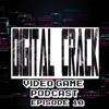 Digital Crack Video Game Podcast Episode 10
