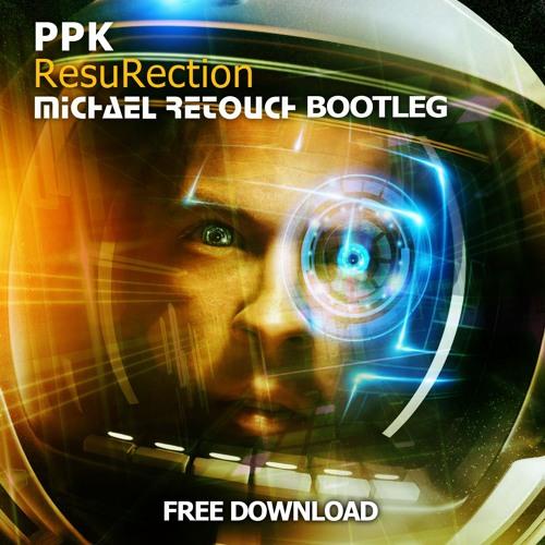 PPK - ResuRection (Michael Retouch Bootleg)