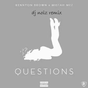 Kennyon Brown x Mistah Mez - Questions (DJ Noiz Remix) להורדה