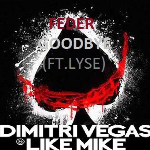 Feder Feat. Lyse - Goodbye (Dimitri Vegas & Like Mike Remix)