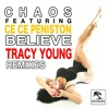"Chaos featuring CeCe Peniston  ""Believe""  (Tracy Young's Ferosh Club Reconstruction)"