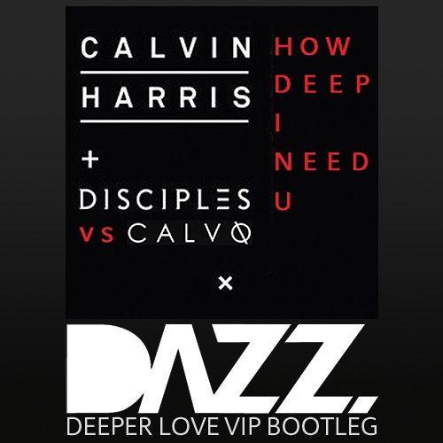 Calvin Harris vs. Calvo - How Deep I Need U (DAZZ Deeper Love VIP Mix) by DΛZZ - Listen to music