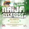 Naija Overdose Mix Vol 5 Ft Davido Wizkid Olamide P Square Iyanya Yemi Alade Timaya Flavour Mp3