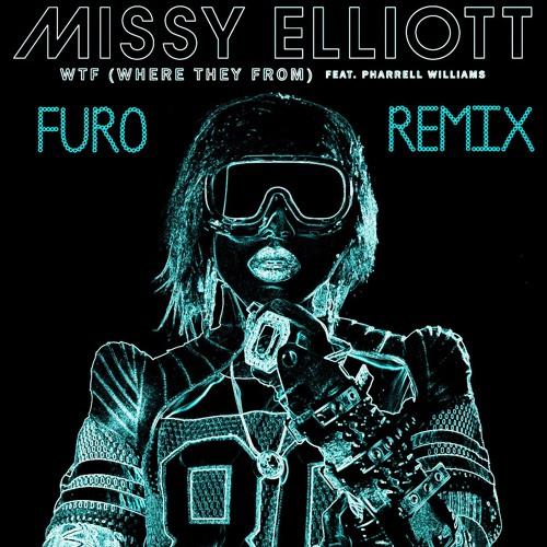 Missy Elliott feat. Pharrell Williams - WTF (Furo Remix)