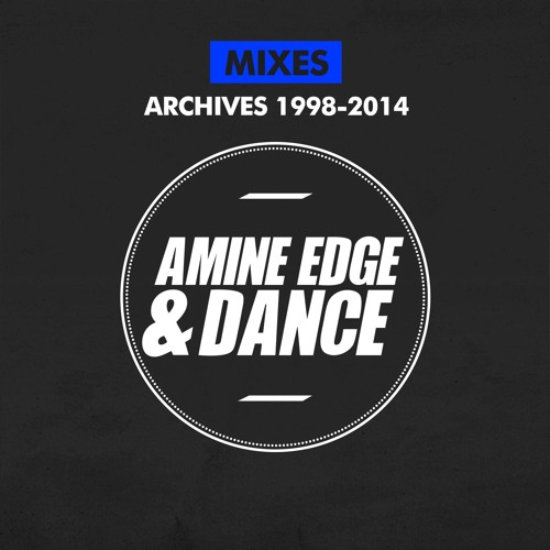 Mixes Archives ( 1998 - 2014) by Amine Edge & DANCE