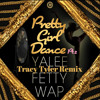 Pretty Girl Dance Part 2 Feat Fetty Wap (Tracy Tyler Remix)