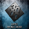 Lopez - I'm Not Dead [Free Download]