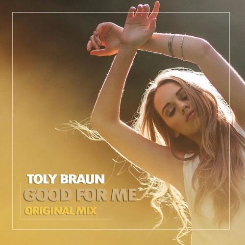 Toly Braun - Good For Me (Original Mix)