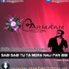Sabi Sabi Tu Ta Mora Naali Pan Bibi Armaan Remix 2015