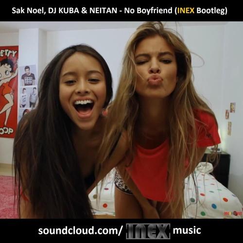 Sak Noel, DJ KUBA & NEITAN - No Boyfriend (INEX Bootleg)