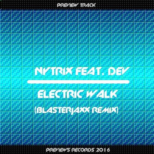 Nytrix (feat Dev) Electric-Walk (Blasterjaxx Extended Explicit Remix)