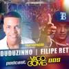 # PODCAST 005 DJ YAGO GOMES PART FILIPE RET & MC DUDUZINHO