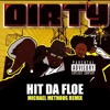 Dirty -  Hit Da Floe (Michael Methods Remix)