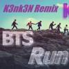 BTS(방탄소년단) - Run (K3nk3N Remix)[FREE DOWNLOAD]