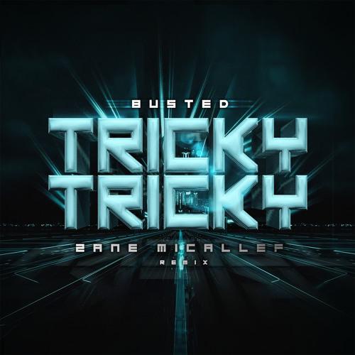 Busted - Tricky Tricky (Zane Micallef Remix)