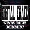 Digital Crack Video Game Podcast Episode 18