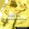 DAMN YOU (Why You Gotta Be So Good) MONKEYMAN MUSIC