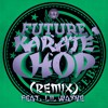 Future ft. Lil Wayne - Karate Chop (7912RMX)
