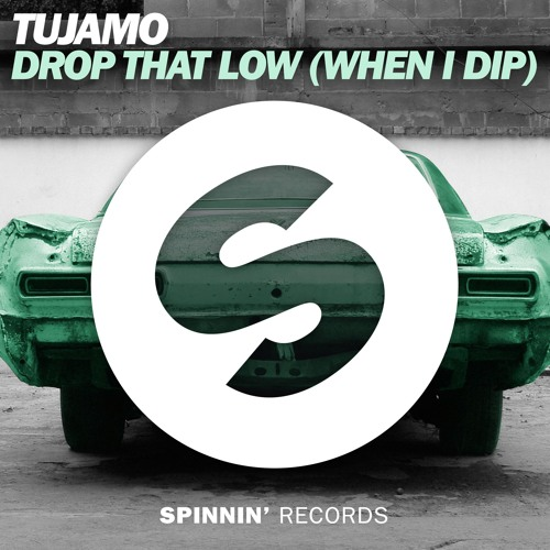 Tujamo - Drop That Low (When I Dip) [Extended Mix]