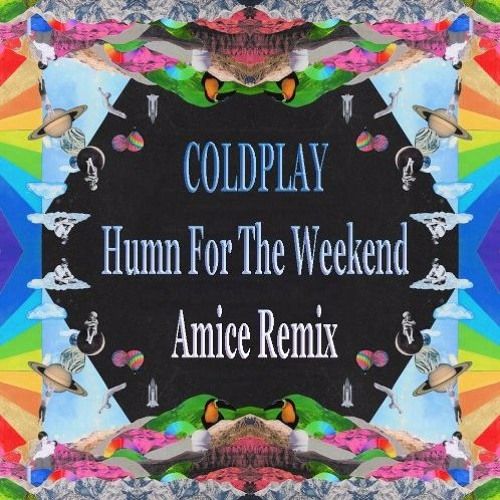 Coldplay - Hymn For The Weekend (Amice Remix)