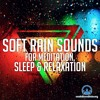Soft Rain Sounds for Meditation, Sleep & Relaxation