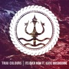 Truu Colours - Its Over Now ft. Katie Brisbourne