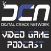 Digital Crack Video Game Podcast Episode 23