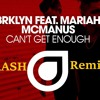 BRKLYN Feat. Mariah McManus – Can't Get Enough TRASH REMIX