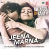 Jeena Marna (Do Lafzon Ki Kahani)