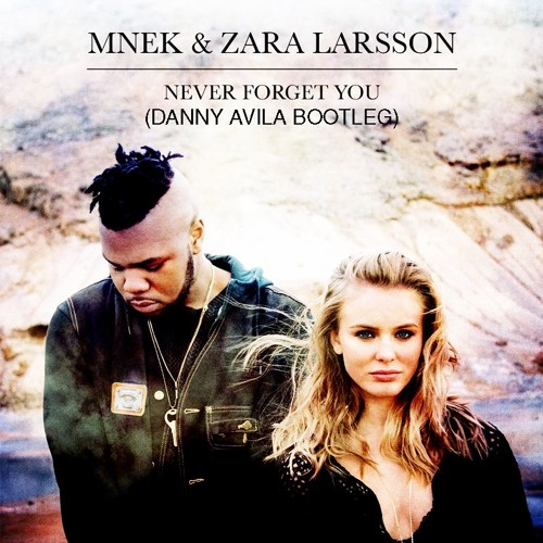 Zara Larsson MNEK - Never Forget You (Danny Avila Bootleg)