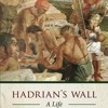 Hadrian s Wall: A Life  download pdf