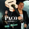 PACO GIPSY - NINA MORENA