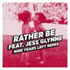 Rather Be (feat. Jess Glynne) [Nine Years Left Remix]