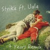 Lukas Graham - 7 Years (S T R I K E Remix) feat. Uale [Free Download]