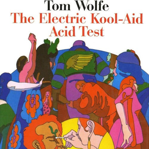 an analysis of the topic of the kesey in the electric kool aid acid test by tom woolfe