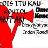 OMONG KOSONG D Buat Mantan Anjing DickyWahyudi Feat IndanRandika