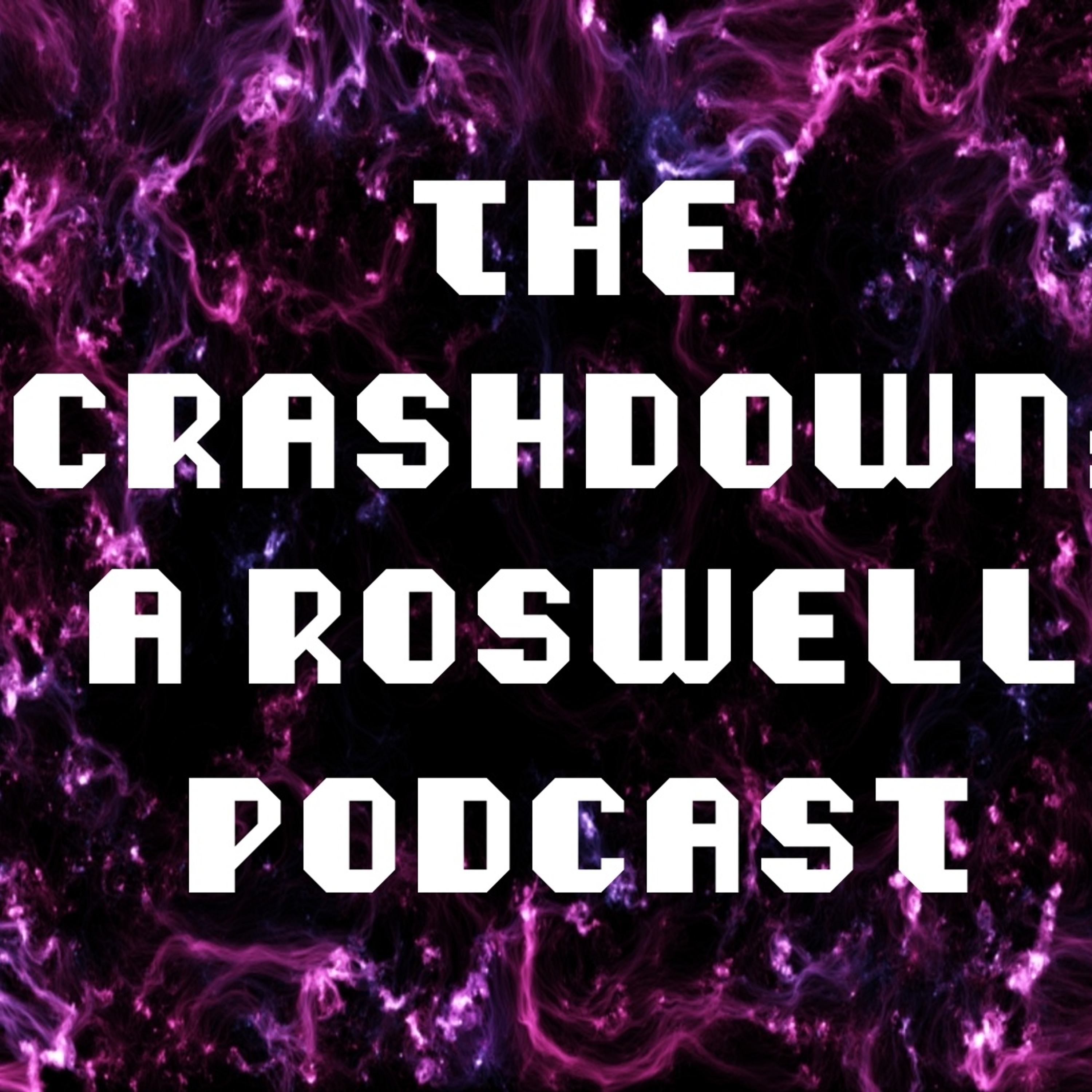 The Crashdown: A Roswell Podcast