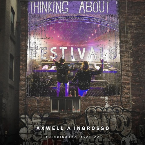 Axwell ? Ingrosso - Thinking About You (Festival Bootleg)