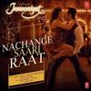 Nachange Saari Raat (Junooniyat)